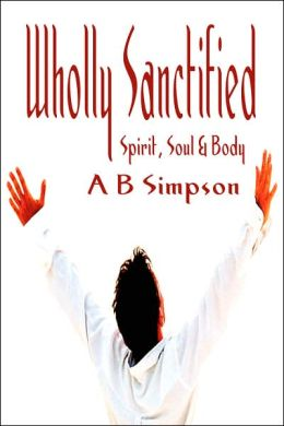Wholly Sanctified - Spirit, Soul & Body (Holy Spirit Christian Classics)