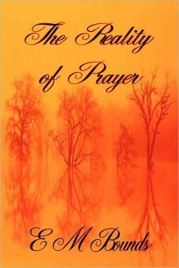 The Reality Of Prayer (E M Bounds Christian Classics)