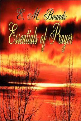Essentials Of Prayer (E M Bounds Christian Classics)