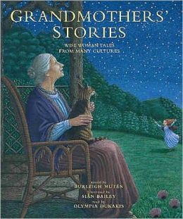 Grandmothers' Stories : Wise Woman Tales from Many Cultures