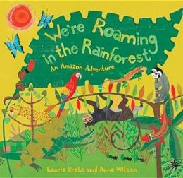 We're Roaming in the Rainforest: An Amazon Adventure. Written by Laurie Krebs