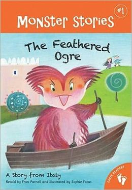 The Feathered Ogre Chapter: A Story from Italy (Barefoot Books Monsters Series #1)