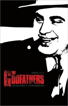 Godfathers: Lives and Crimes of the Mafia Mobsters