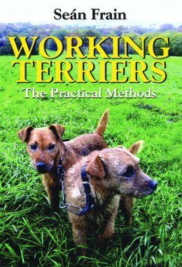 Working Terriers: The Practical Methods