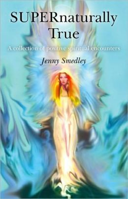 SUPERnaturally True: A Collection of Positive Spiritual Encounters