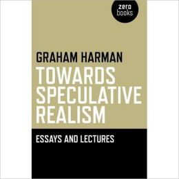 Towards Speculative Realism: Essays and Lectures