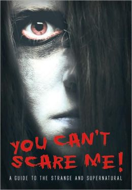 You Can't Scare Me!: A Guide to the Strange and Supernatural