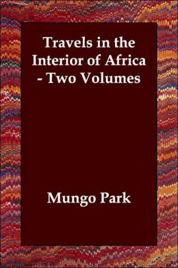 Travels in the Interior of Africa: Two Volumes