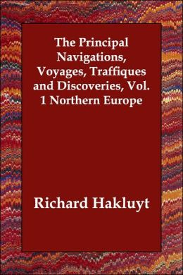 The Principal Navigations, Voyages, Traffiques And Discoveries, Vol. 1 Northern Europe