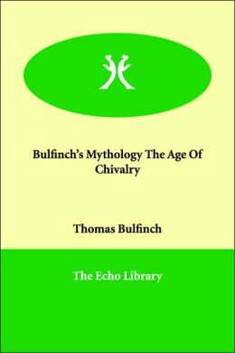 Bulfinch's Mythology - The Age of Chivalry