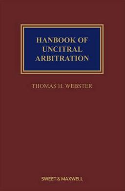 Handbook of Uncitral Arbitration: Commentary, Precedents & Models for Uncitral-Based Arbitration Rules
