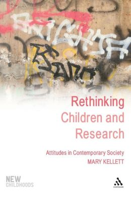 Rethinking Children and Research: Attitudes in Contemporary Society (New Childhoods Series)