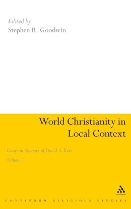 World Christianity in Local Context, Volume 1: Essays in Memory of David A. Kerr