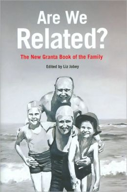 Are We Related?: The Granta Book of the Family