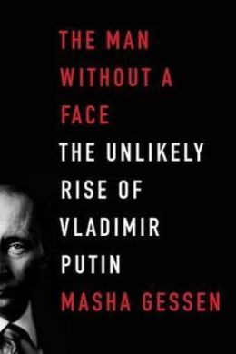 Man Without a Face: The Unlikely Rise of Vladimir Putin