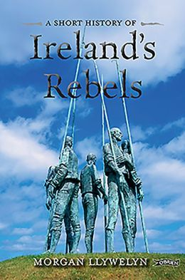 A Short History of Ireland's Rebels