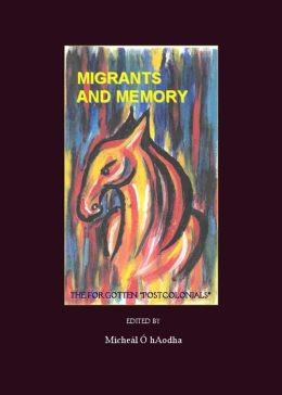 Migrants and Memory: The Forgotten Postcolonials