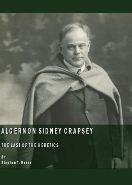 Algernon Sidney Crapsey: The Last of the Heretics