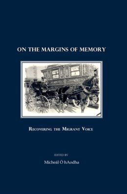 On the Margins of Memory: Recovering the Migrant Voice