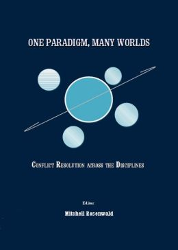 One Paradigm, Many Worlds: Conflict Resolution across the Disciplines