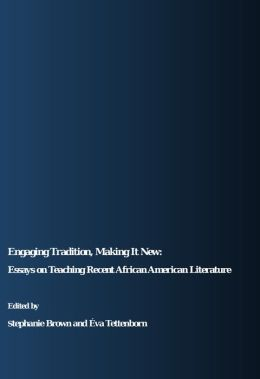 Engaging Tradition, Making It New: Essays on Teaching Recent African American Literature