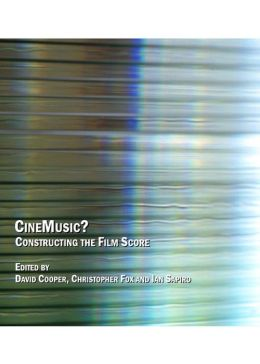 CineMusic?: Constructing the Film Score