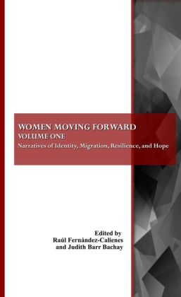 Women Moving Forward: Volume One: Narratives of Identity, Migration, Resilience, and Hope