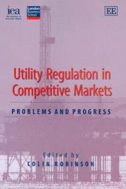 Utility Regulation in Competitive Markets: Problems and Progress