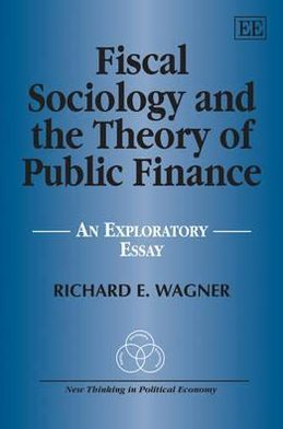 Fiscal Sociology and the Theory of Public Finance: An Exploratory Essay