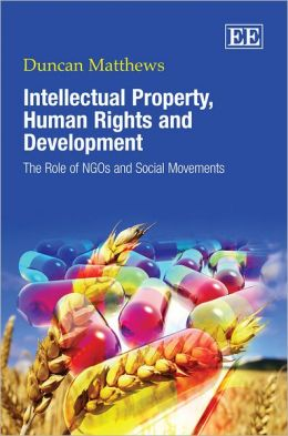 Intellectual Property, Human Rights and Development: The Role of NGOs and Social Movements