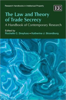 The Law and Theory of Trade Secrecy: A Handbook of Contemporary Research