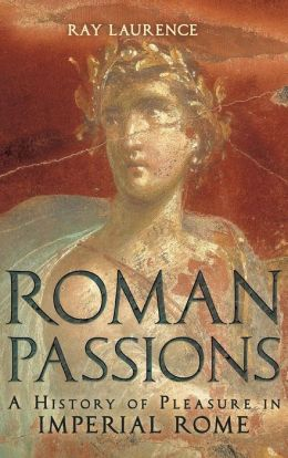 Roman Passions : A History of Pleasure in Imperial Rome