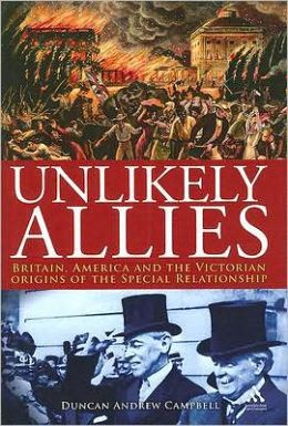 Unlikely Allies: America, Britain and the Victorian Beginnings of the Special Relationship