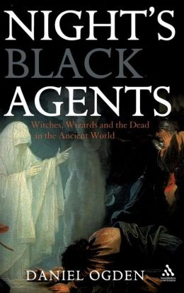 Nights Black Agents: Witches Wizards and the Dead in the Ancient World