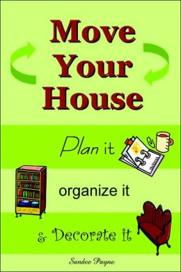 Move Your House: Plan it, Organize it & Decorate it
