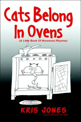 Cats Belong In Ovens (A Little Book Of Nonsense Rhymes)