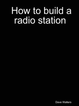 How to Build A Radio Station