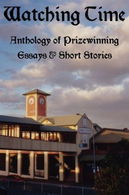 Watching Time: Anthology of Prizewinng Essays & Short Stories