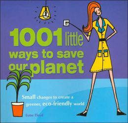 1001 Little Ways to Save Our Planet: Small Changes to Create a Greener, Eco-Friendly World