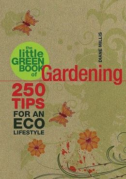 The Little Green Book of Gardening: 250 Tips for an Eco Lifestyle