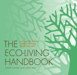 The Eco-Living Handbook: A Complete Green Guide for Your Home and Life