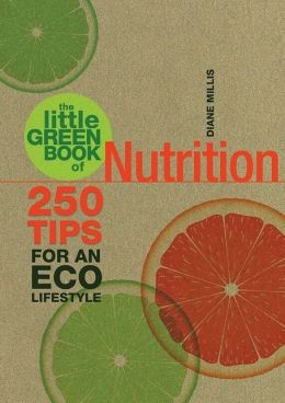 The Little Green Book of Nutrition: 250 Tips for an Eco Lifestyle