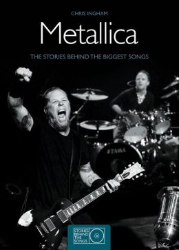 Metallica: The Stories Behind the Biggest Songs