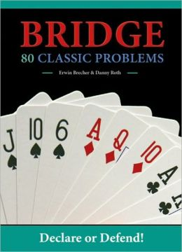 Bridge: 80 Classic Problems: Declare or Defend!