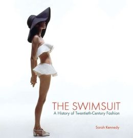 The Swimsuit: A History of Twentieth-Century Fashion