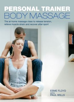 Personal Trainer: Body Massage: The At-Home Massage Class to Release Tension, Relieve Muscle Strain and Recover After Sport