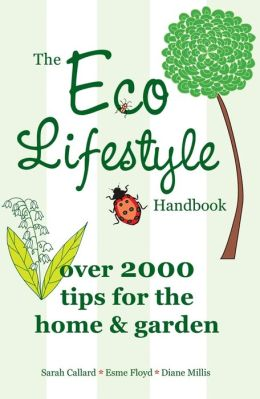 The Eco Lifestyle Handbook: Over 2000 Tips for the Home & Garden