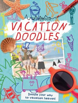 Vacation Doodles: Doodle Your Way to Vacation Heaven!