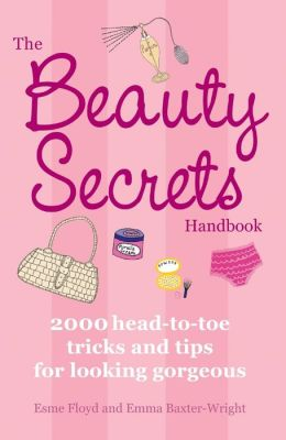 The Beauty Secrets Handbook: 2000 Head-to-Toe Tricks and Tips for Looking Gorgeous
