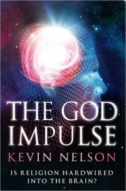 God Impulse: A Neurologist Searches for the Spiritual Doorway in the Brain